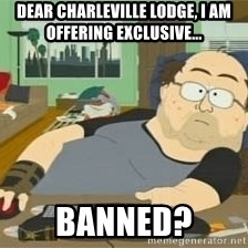 South Park Wow Guy - Dear Charleville Lodge, I am offering exclusive... BANNED?