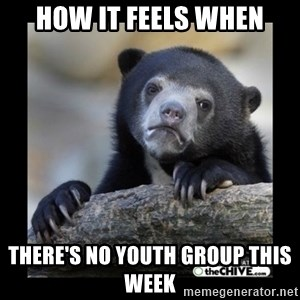 sad bear - How it feels when there's no youth group this week