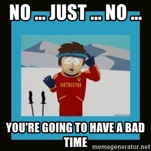 South Park Ski Instructor - No ... Just ... No ...  You're Going To Have A Bad Time