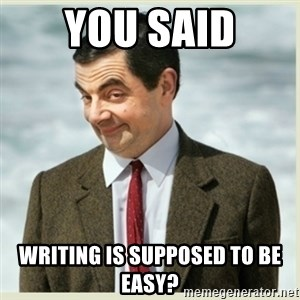 MR bean - You Said Writing is supposed to be easy?