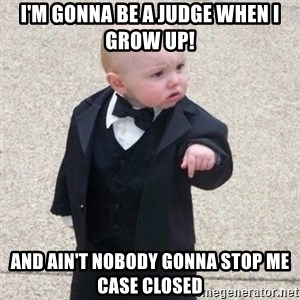 Mafia Baby - I'm gonna be a judge when I grow up! And ain't nobody gonna stop me Case closed
