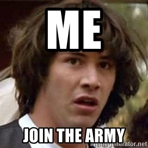 Conspiracy Keanu - Me JOIN THE ARMY
