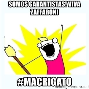 All the things - Somos garantistas! viva Zaffaroni  #MacriGato