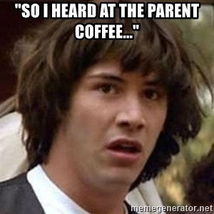 """Conspiracy Keanu - """"so I heard at the parent coffee..."""""""