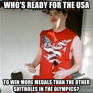 Redneck Randal - Who's ready for the USA  to win more medals than the other sh!tholes in the Olympics?