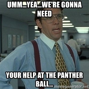 Office Space Boss - Umm...Yea...We're gonna need  your help at the Panther Ball...