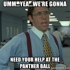 Office Space Boss - Umm...Yea...We're gonna Need your help at the Panther Ball