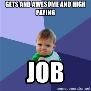 Success Kid - Gets and awesome and high paying job