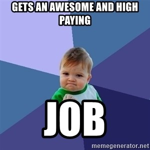 Success Kid - Gets an awesome and high paying job