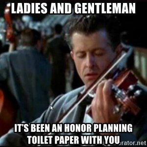 Titanic Band - Ladies and gentleman It's been an honor planning toilet paper with you