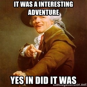 Joseph Ducreux - It was a interesting adventure yes in did it was