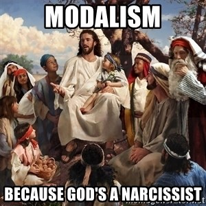 storytime jesus - Modalism Because God's a narcissist
