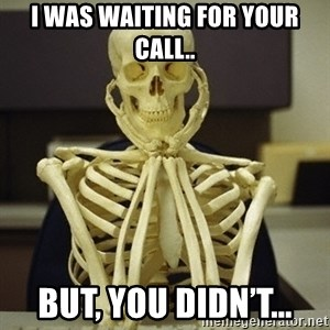 Skeleton waiting - I was waiting for your call.. But, you didn't...