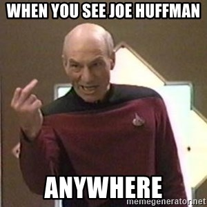Picard Finger - When you see Joe Huffman anywhere