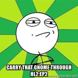 Challenge Accepted 2 - CARRY THAT GNOME THROUGH HL2:EP2
