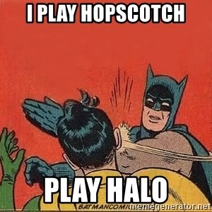 batman slap robin - I play hopscotch Play halo