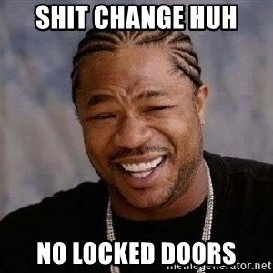 Yo Dawg - Shit change huh No locked doors