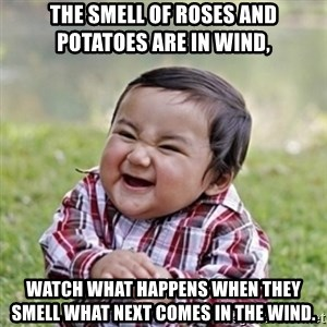 evil toddler kid2 - The smell of roses and potatoes are in wind, Watch what happens when they smell what next comes in the wind.