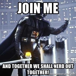 Darth Vader Shaking Fist - Join me and together we shall nerd out together!