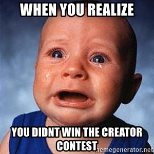 Crying Baby - When you realize You didnt win the creator contest
