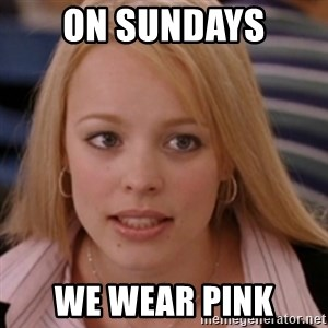 mean girls - On Sundays We wear pink