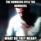 Mason the numbers???? - The numbers Kyle the numbers What do they mean?