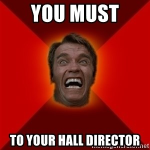 Angry Arnold - You Must  to your hall director