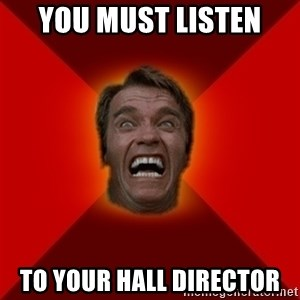 Angry Arnold - you must listen  to your hall director