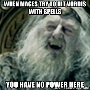 you have no power here - when mages try to hit vordis with spells you have no power here