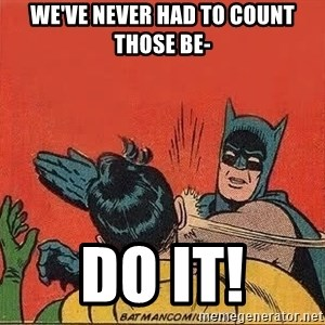 batman slap robin - We've never had to count those be- DO IT!