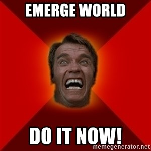 Angry Arnold - EMERGE WORLD DO IT NOW!