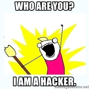 All the things - Who are you? I am a hacker.