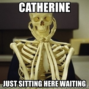 Skeleton waiting - catherine just sitting here waiting