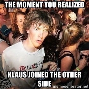 Sudden Realization Ralph - The moment you realized Klaus joined the other side