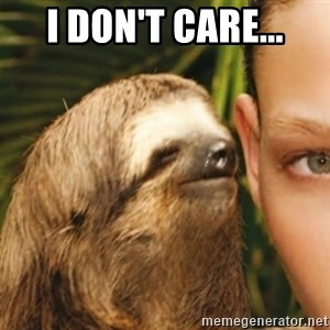 Whispering sloth - I don't care...