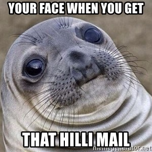 Awkward Seal - your face when you get  that hilli mail