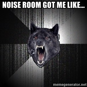 flniuydl - Noise room got me like...
