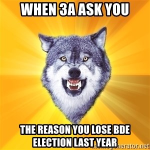 Courage Wolf - When 3A ask you the reason you lose BDE election last year