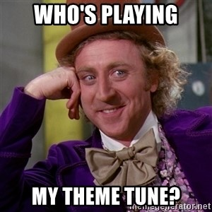 Willy Wonka - Who's playing my theme tune?
