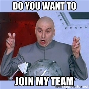 Dr Evil meme - Do you want to  join my team