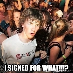 Sudden Realization Ralph - I signed for what!!!?