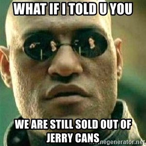 What If I Told You - what if i told u you we are still sold out of jerry cans