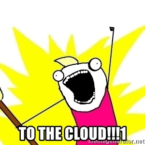 X ALL THE THINGS - To the cloud!!!1