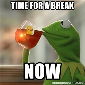 Kermit The Frog Drinking Tea - Time for a break now