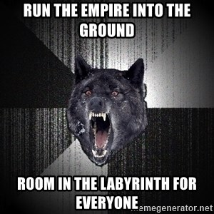 Insanity Wolf - Run the Empire into the ground Room in the Labyrinth for Everyone