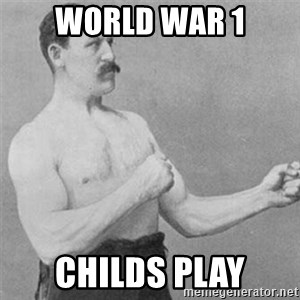 overly manlyman - world war 1 childs play