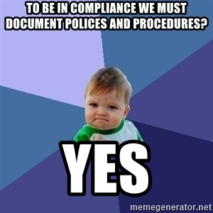 Success Kid - To be in compliance we must document polices and procedures? Yes