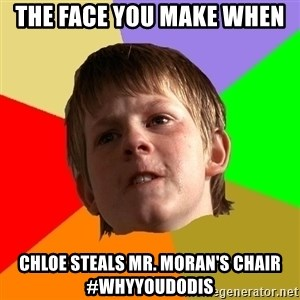 Angry School Boy - The face you make when  Chloe steals Mr. Moran's chair #WhyYouDoDis