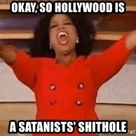giving oprah - Okay, so Hollywood is a satanists' shithole