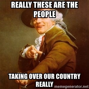 Joseph Ducreux - Really these are the people  taking over our country really